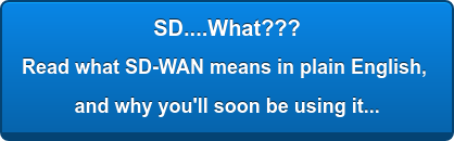 SD....What??? Read what SD-WAN means in plain English,  and why you'll soon be using it...