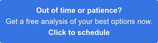 Out of time or patience? Get a free analysis of your best options now. Click to schedule